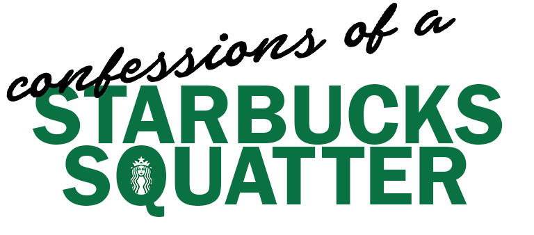 Confessions of a Starbucks Squatter