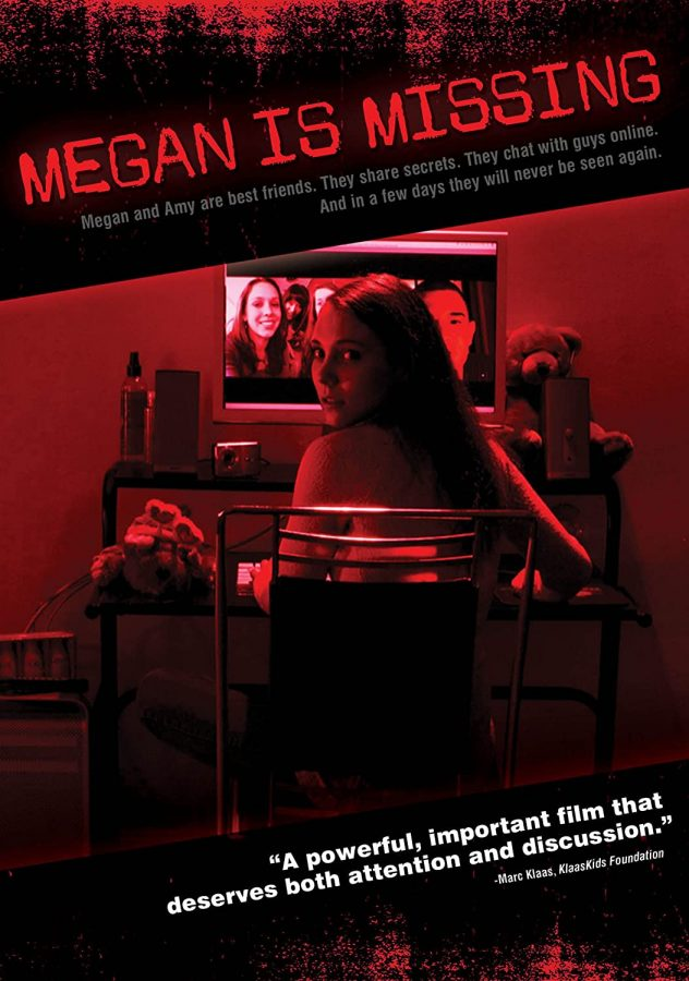 Horror+film+%22Megan+Is+Missing%22+focuses+on+two+14-year-old+girls+who+disappear+after+meeting+an+online+acquaintance.+This+film+is+terrifying+and+realistic.+